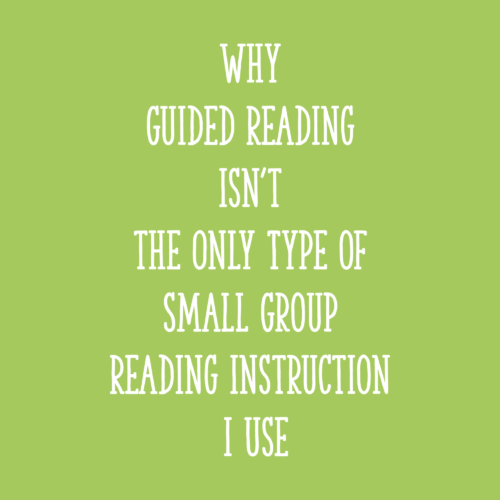 Why Guided Reading Isn't the ONLY Type of Small Group Reading Instruction I Use