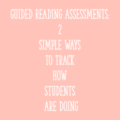 Guided Reading Assessments: 2 Simple Ways to Track How Students Are Doing