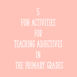 5 Fun Activities for Teaching Adjectives in the Primary Grades