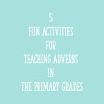 5 Fun Activities for Teaching Adverbs in the Primary Grades
