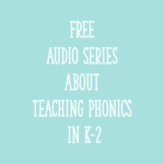 Free Audio Series About Teaching Phonics in K-2