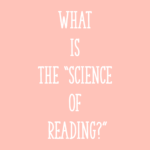 "What is the ""Science of Reading?"""