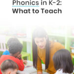 Phonics in K-2: What to Teach