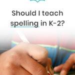 Should I Teach Spelling in K-2?