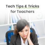 Tech Tips and Tricks for Teachers