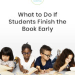 What To Do If Students Finish the Book Early During Guided Reading Groups