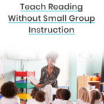 How To Teach Reading Without Small Group Instruction