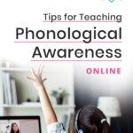 Tips for Teaching Phonological Awareness Online