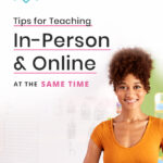 Tips for Teaching In-Person and Online At The Same Time