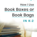 How I Use Book Boxes or Book Bags in K-2
