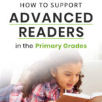 How To Support Advanced Readers in the Primary Grades