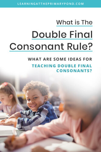 Do you know the phonics rule for doubling a final consonant at the end of a word? Want some fun ideas for explicitly teaching and modeling it? In this blog post, you'll learn all about double final consonants and get lots of phonics teaching ideas for Kindergarten, first grade, and second grade!