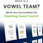 What Is A Vowel Team? What Are Some Ideas for Teaching Vowel Teams?