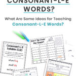What Are Consonant-L-E Words? What Are Some Ideas for Teaching Consonant-L-E Words?