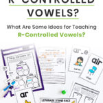 What Are R-Controlled Vowels? What Are Some Ideas for Teaching R-Controlled Vowels?