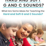 What Are the Hard and Soft G and C Sounds? What Are Some Ideas For Teaching the Hard and Soft G and C Sounds?