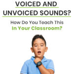 What's The Difference Between Voiced and Unvoiced Sounds? How Do You Teach This In Your Classroom?